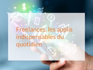 Freelances, les applis indispensables du quotidien