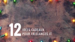 12 idées cadeaux pour Freelances-IT !
