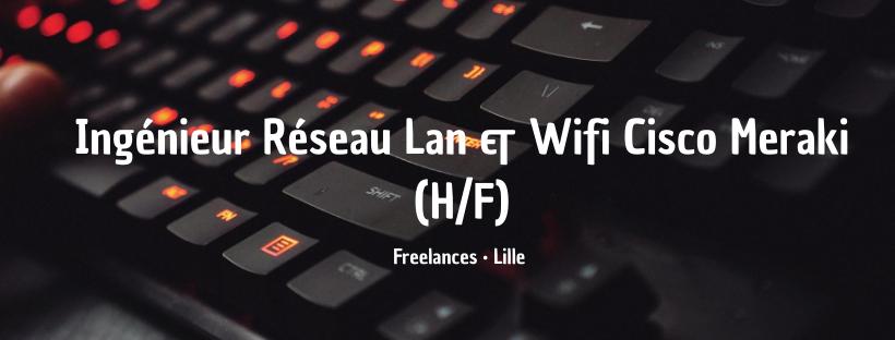 Ingénieur Réseau Lan & Wifi Cisco Meraki