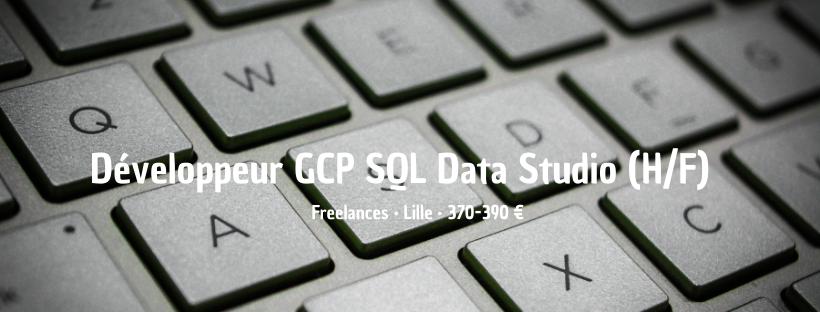 Développeur GCP SQL Data Studio